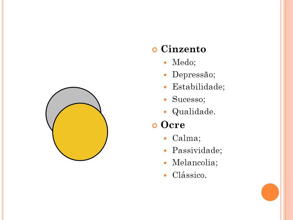 Cinzento Medo; Depressão; Estabilidade; Sucesso; Qualidade. Ocre Calma; Passividade; Melancolia; Clássico.