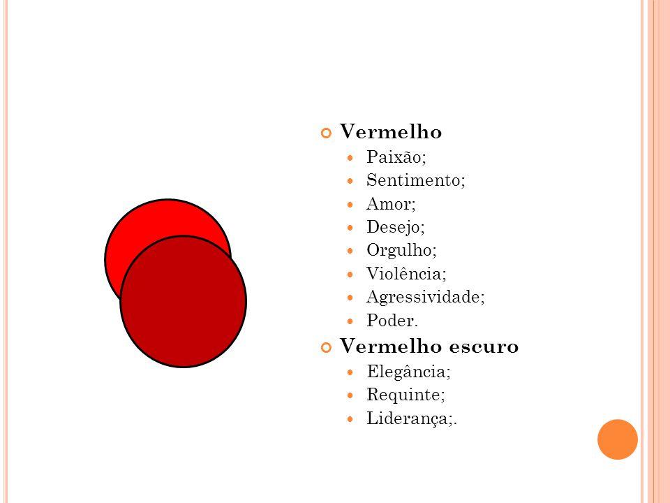 Vermelho Paixão; Sentimento; Amor; Desejo; Orgulho; Violência; Agressividade; Poder. Vermelho escuro Elegância; Requinte; Liderança;.