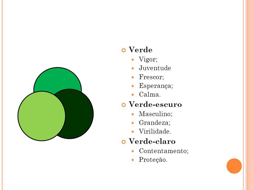 Verde Vigor; Juventude Frescor; Esperança; Calma. Verde-escuro Masculino; Grandeza; Virilidade. Verde-claro Contentamento; Proteção.