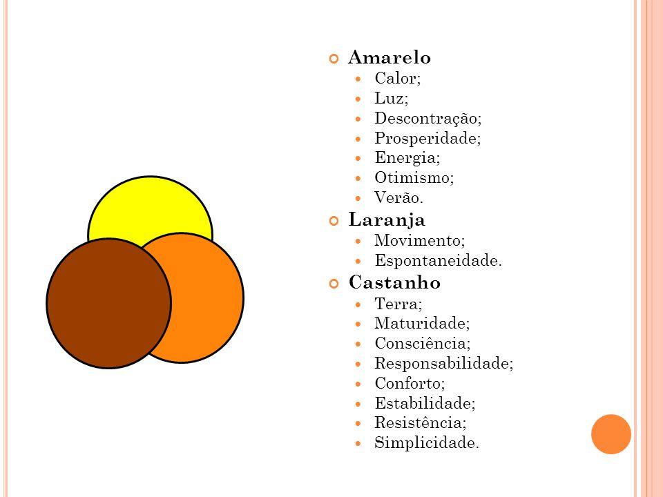 Amarelo Calor; Luz; Descontração; Prosperidade; Energia; Otimismo; Verão. Laranja Movimento; Espontaneidade. Castanho Terra; Maturidade; Consciência;