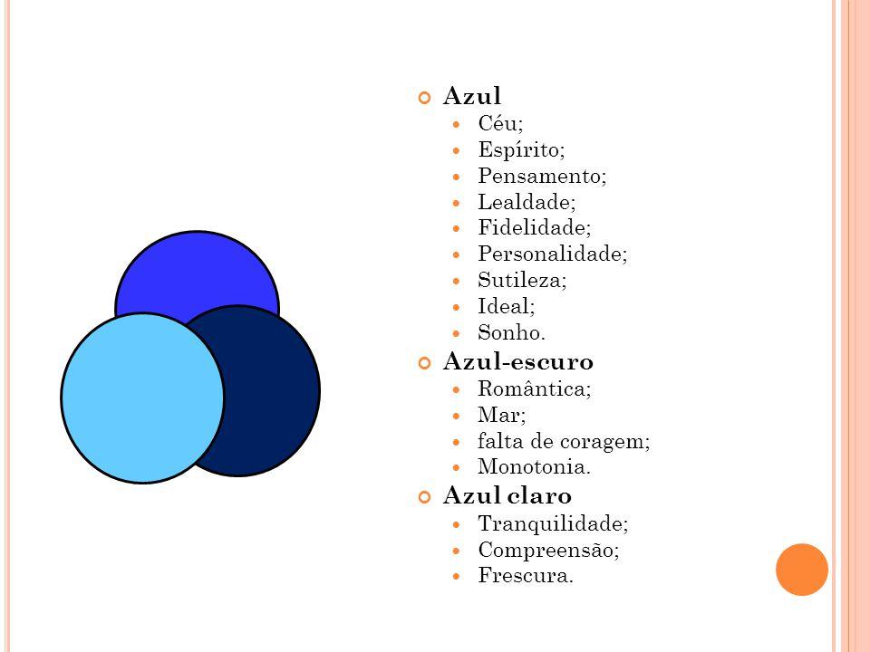 Azul Céu; Espírito; Pensamento; Lealdade; Fidelidade; Personalidade; Sutileza; Ideal; Sonho. Azul-escuro Romântica; Mar; falta de coragem; Monotonia.