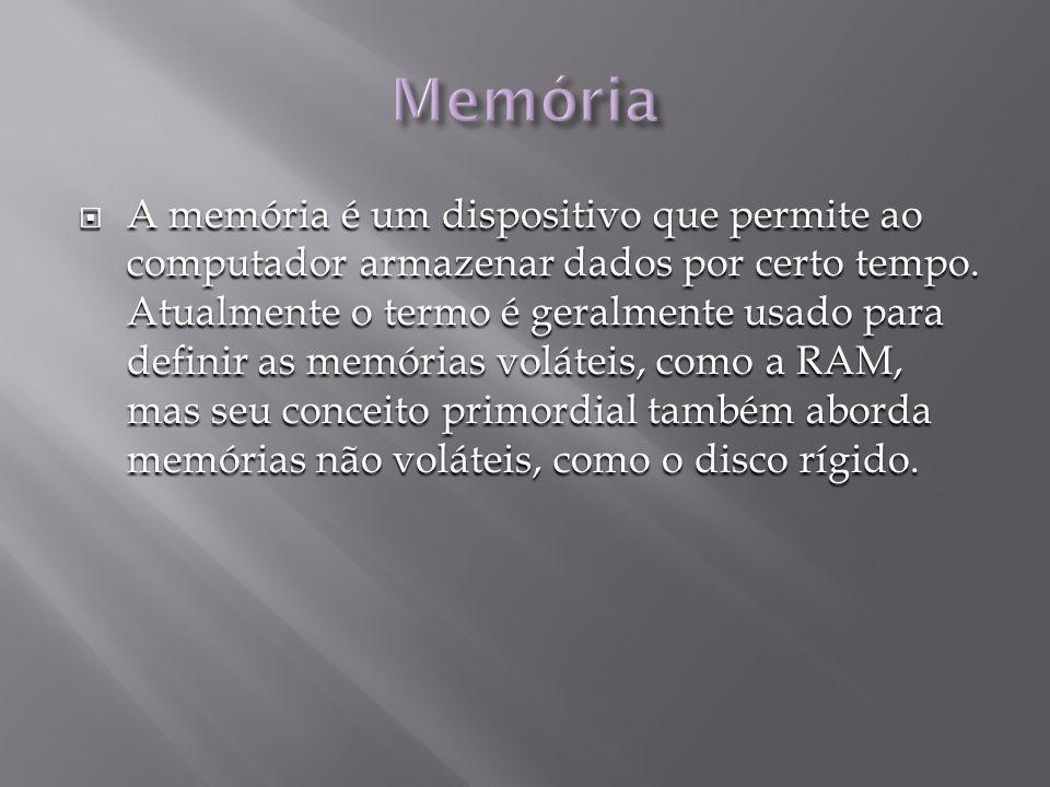 A memória é um dispositivo que permite ao computador armazenar dados por certo tempo.