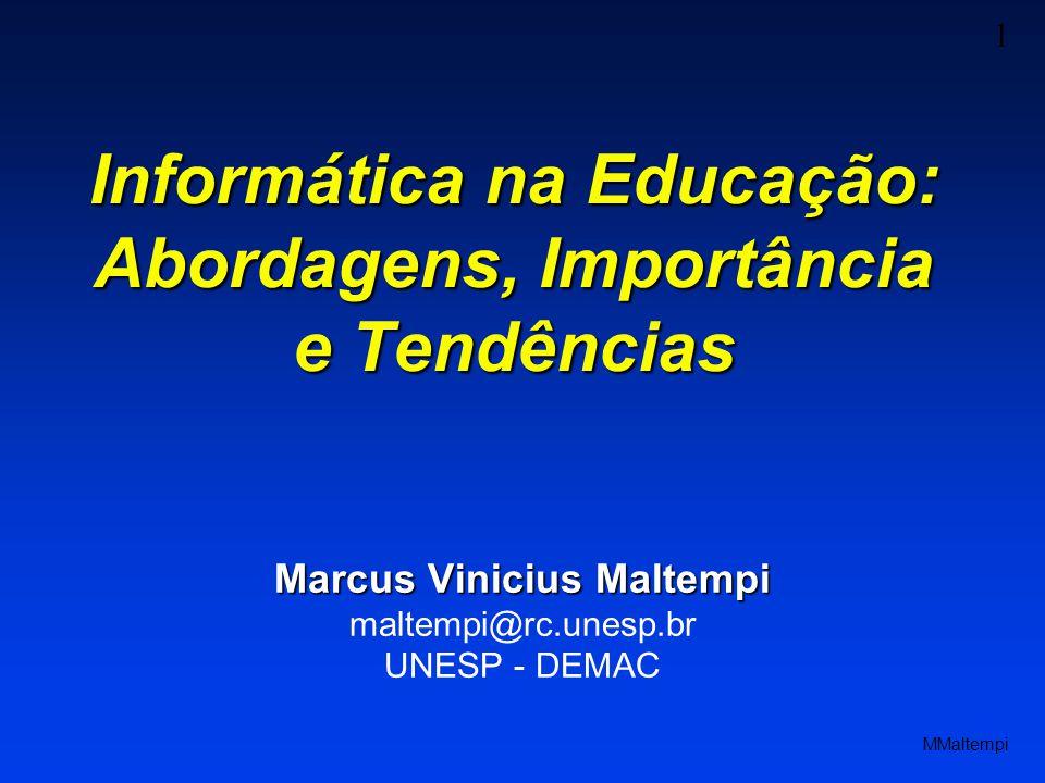 1 MMaltempi Informática na Educação: Abordagens, Importância e Tendências Marcus Vinicius Maltempi maltempi@rc.unesp.br UNESP - DEMAC