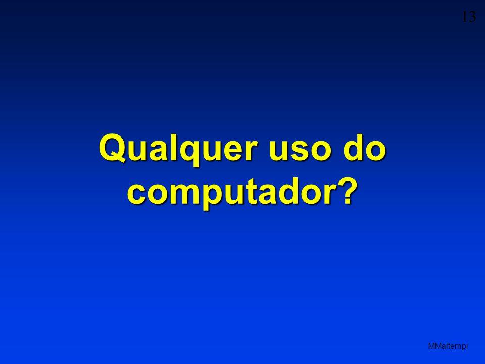 13 MMaltempi Qualquer uso do computador?
