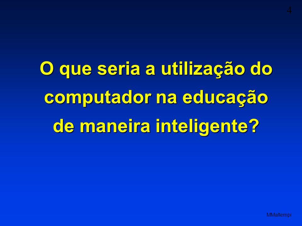 4 O que seria a utilização do computador na educação de maneira inteligente?