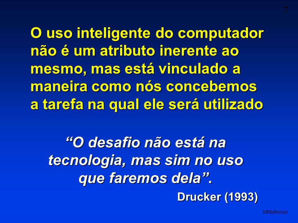 7 MMaltempi O uso inteligente do computador não é um atributo inerente ao mesmo, mas está vinculado a maneira como nós concebemos a tarefa na qual ele será utilizado O desafio não está na tecnologia, mas sim no uso que faremos dela.