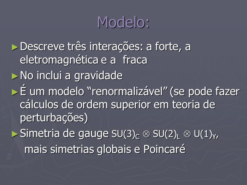 Modelo: Descreve três interações: a forte, a eletromagnética e a fraca Descreve três interações: a forte, a eletromagnética e a fraca No inclui a grav