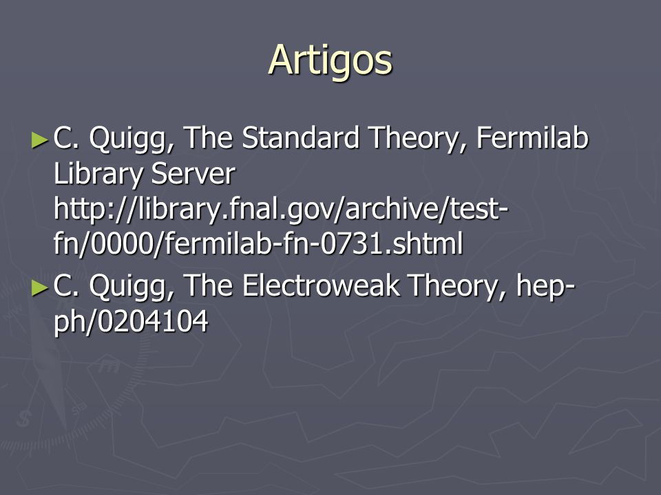 Artigos C. Quigg, The Standard Theory, Fermilab Library Server http://library.fnal.gov/archive/test- fn/0000/fermilab-fn-0731.shtml C. Quigg, The Stan