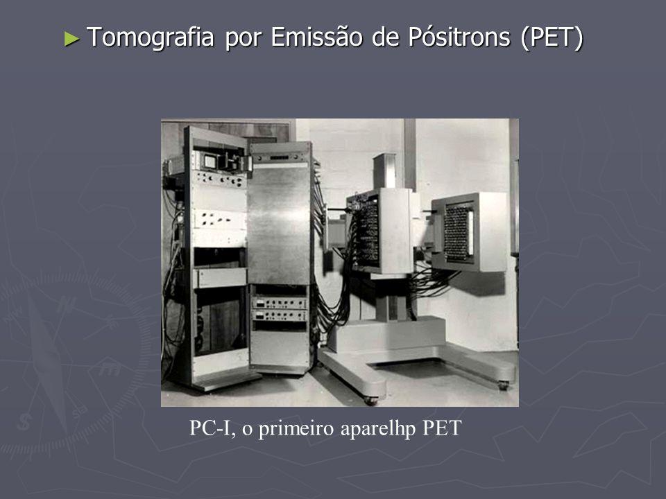 Tomografia por Emissão de Pósitrons (PET) Tomografia por Emissão de Pósitrons (PET) PC-I, o primeiro aparelhp PET