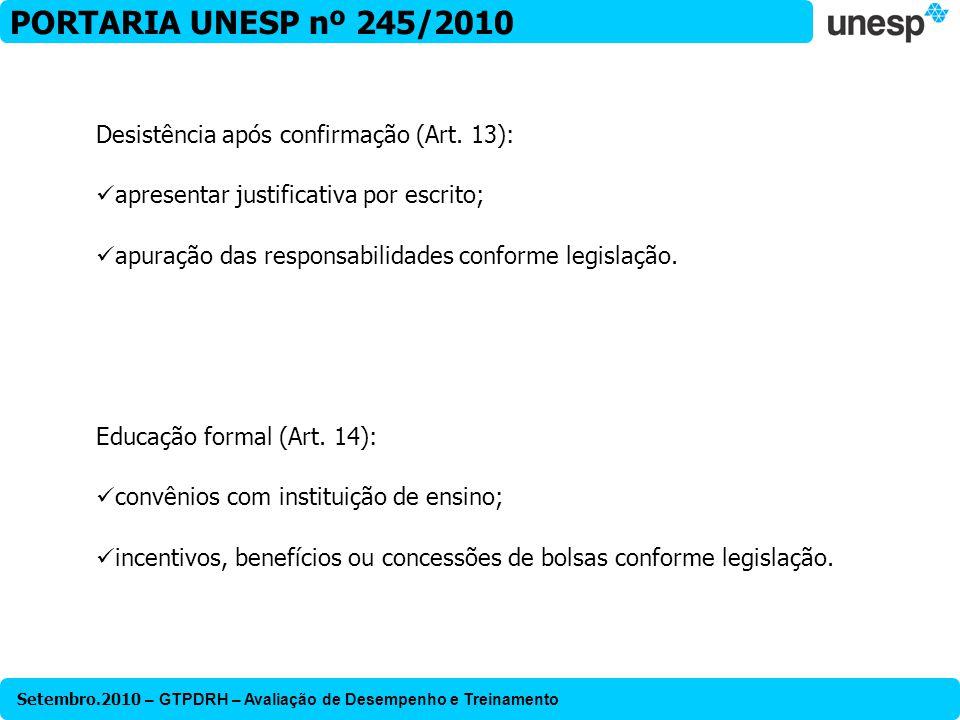 Setembro.2010 – GTPDRH – Avaliação de Desempenho e Treinamento PORTARIA UNESP nº 245/2010 Desistência após confirmação (Art. 13): apresentar justifica