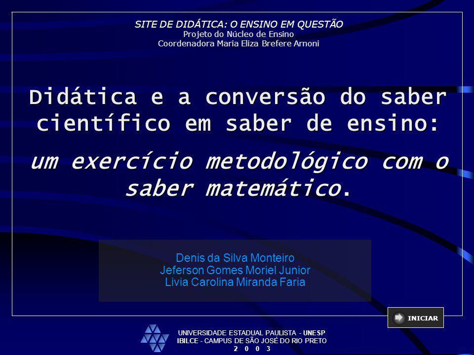 Didática e a conversão do saber científico em saber de ensino: um exercício metodológico com o saber matemático. Denis da Silva Monteiro Jeferson Gome