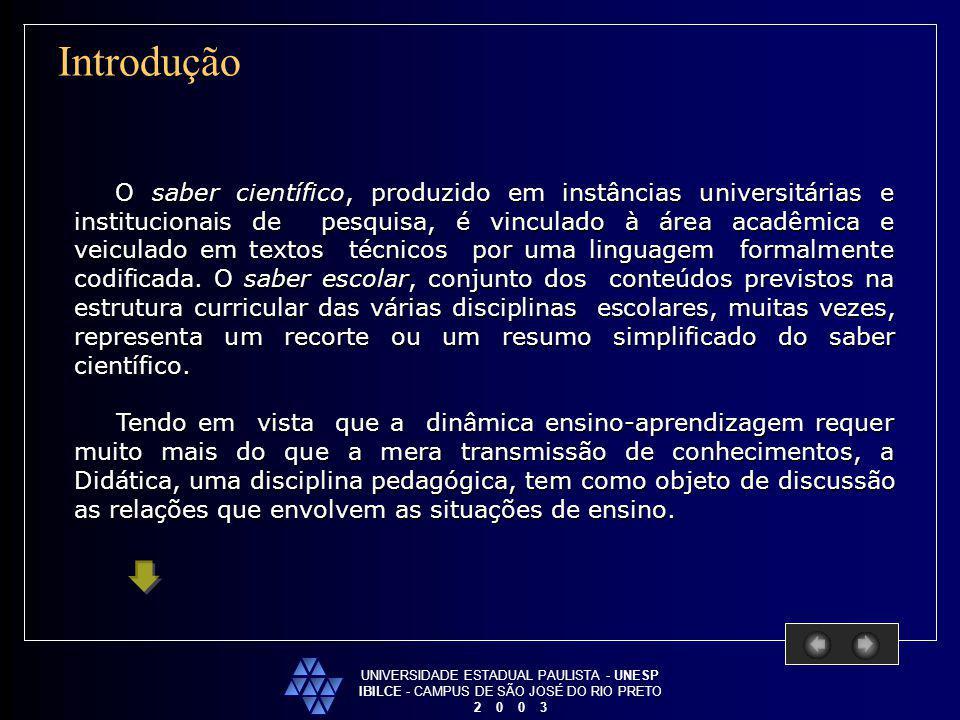 UNIVERSIDADE ESTADUAL PAULISTA - UNESP IBILCE - CAMPUS DE SÃO JOSÉ DO RIO PRETO 2 0 0 3 Introdução O saber científico, produzido em instâncias univers