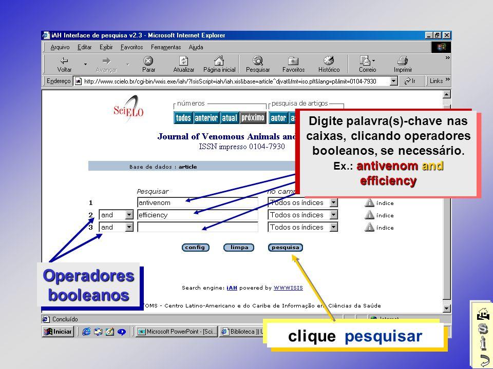 clique pesquisar Operadores booleanos Digite palavra(s)-chave nas caixas, clicando operadores booleanos, se necessário. Ex.: antivenom and efficiency