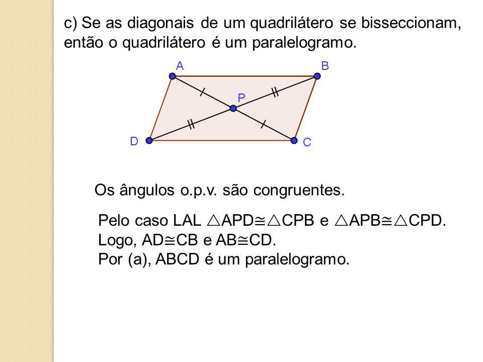 c) Se as diagonais de um quadrilátero se bisseccionam, então o quadrilátero é um paralelogramo.