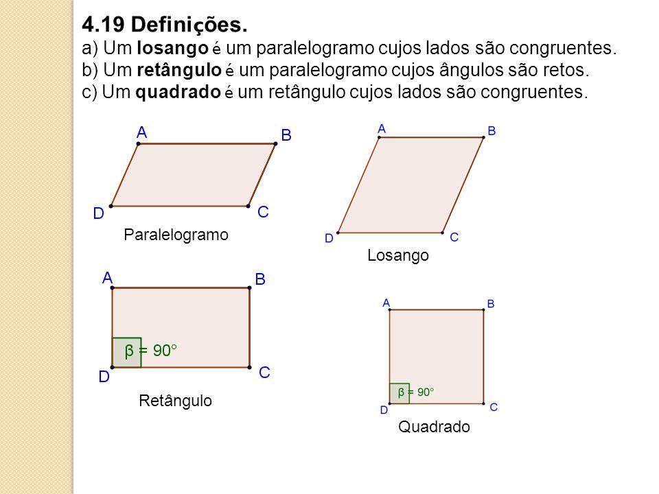 4.19 Defini ç ões.a) Um losango é um paralelogramo cujos lados são congruentes.