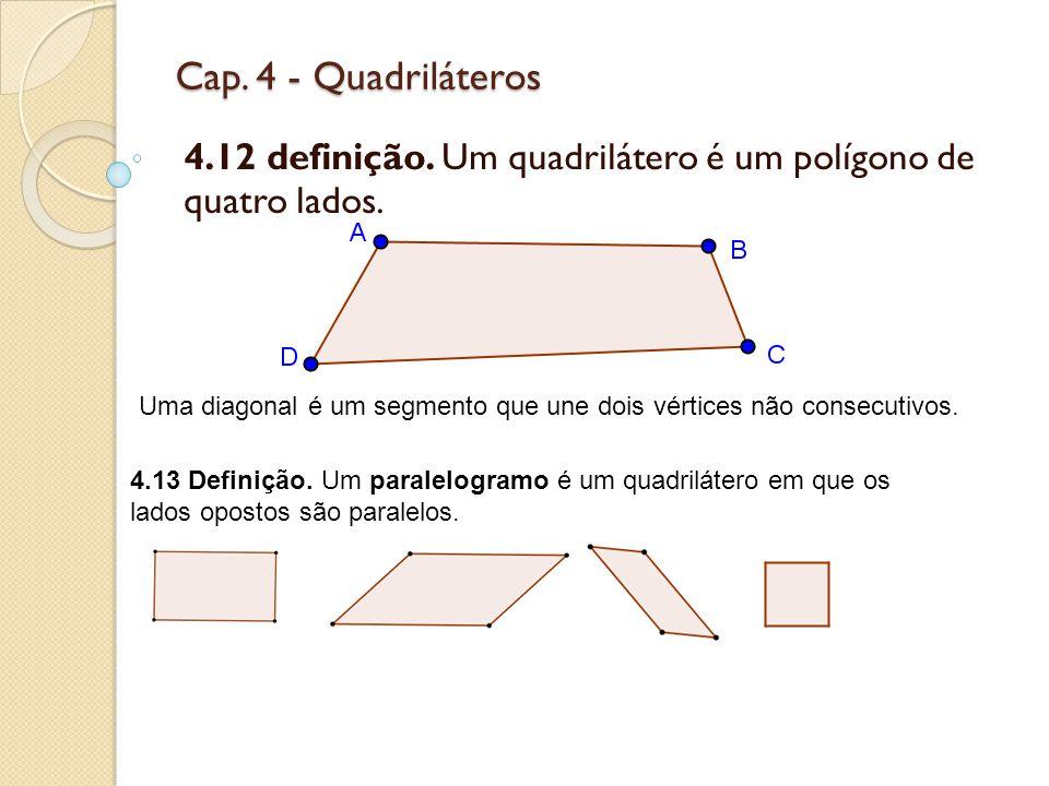 Cap.4 - Quadriláteros 4.12 definição. Um quadrilátero é um polígono de quatro lados.