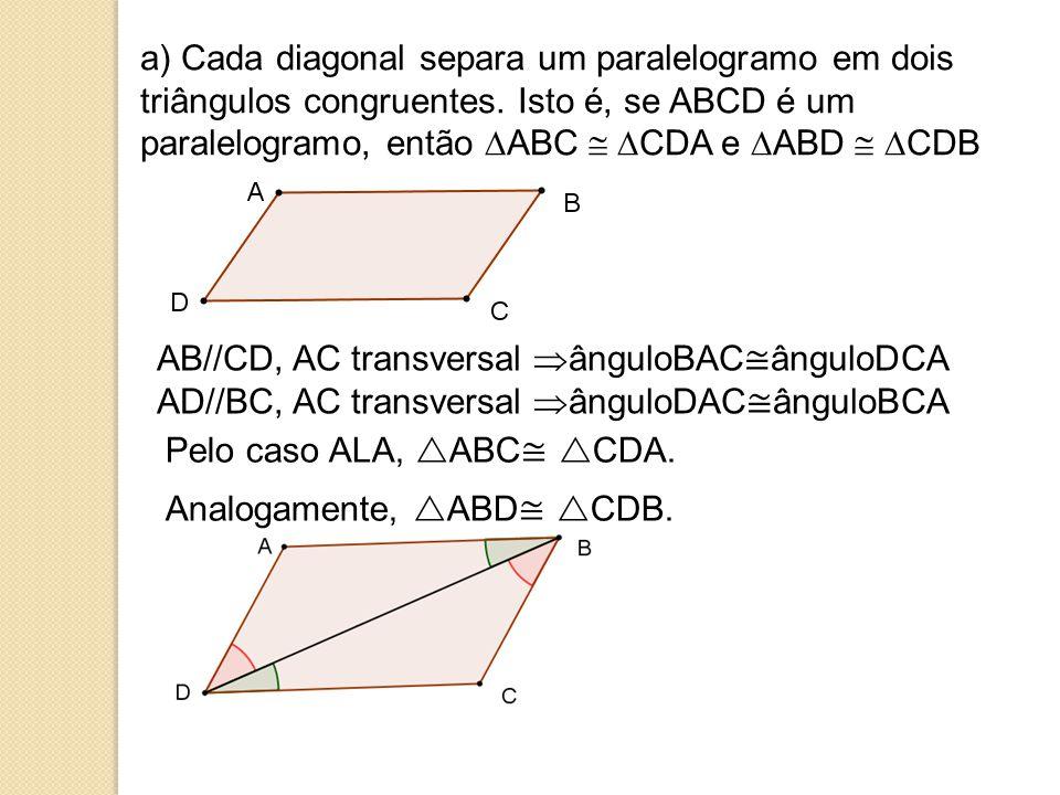 a) Cada diagonal separa um paralelogramo em dois triângulos congruentes.