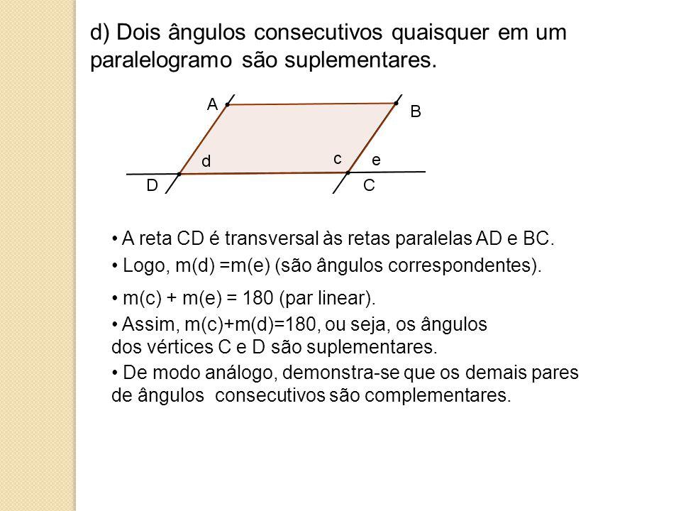 d) Dois ângulos consecutivos quaisquer em um paralelogramo são suplementares.