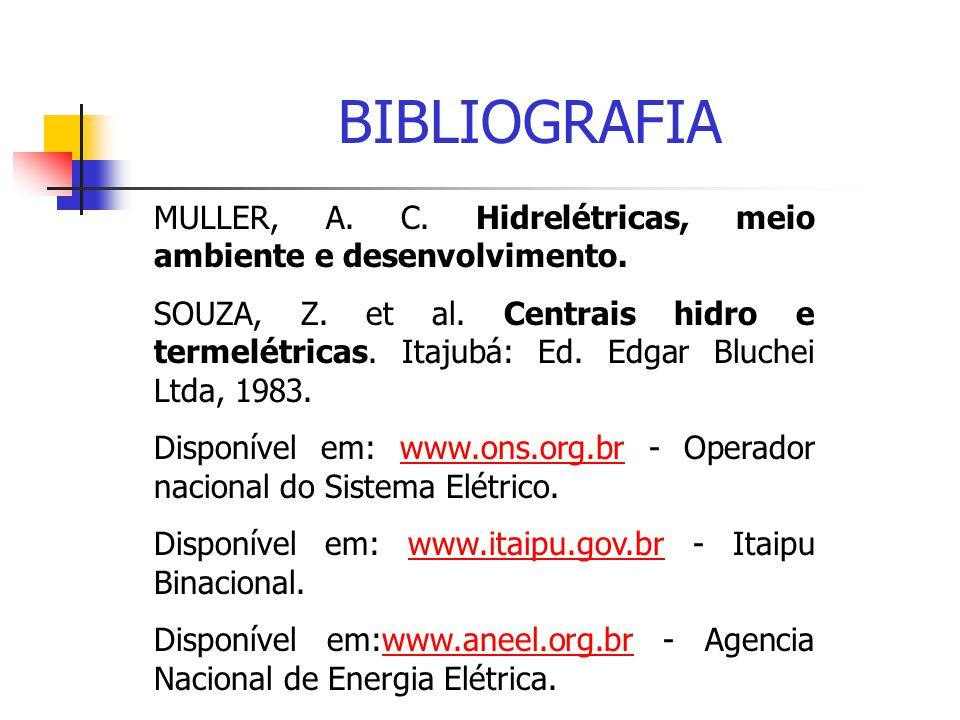 BIBLIOGRAFIA MULLER, A. C. Hidrelétricas, meio ambiente e desenvolvimento. SOUZA, Z. et al. Centrais hidro e termelétricas. Itajubá: Ed. Edgar Bluchei