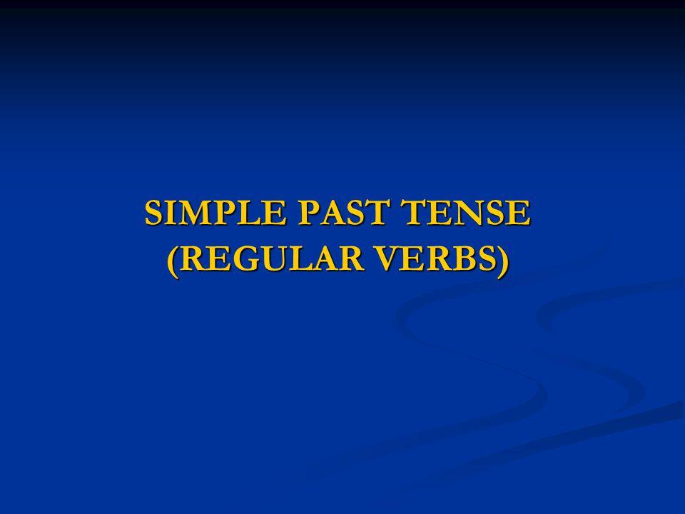 SIMPLE PAST TENSE (REGULAR VERBS)