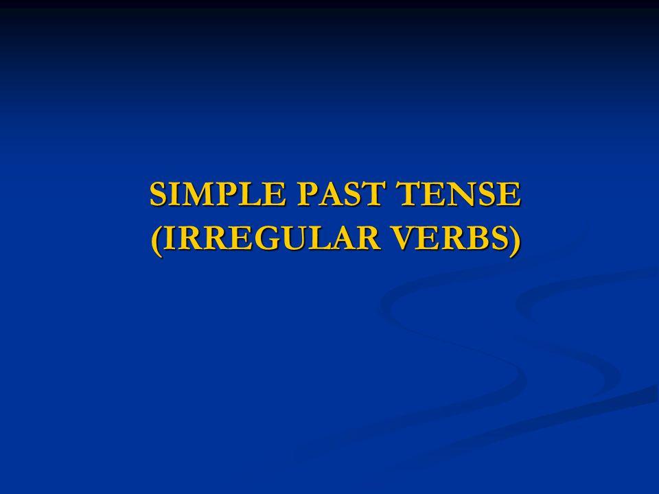 SIMPLE PAST TENSE (IRREGULAR VERBS)