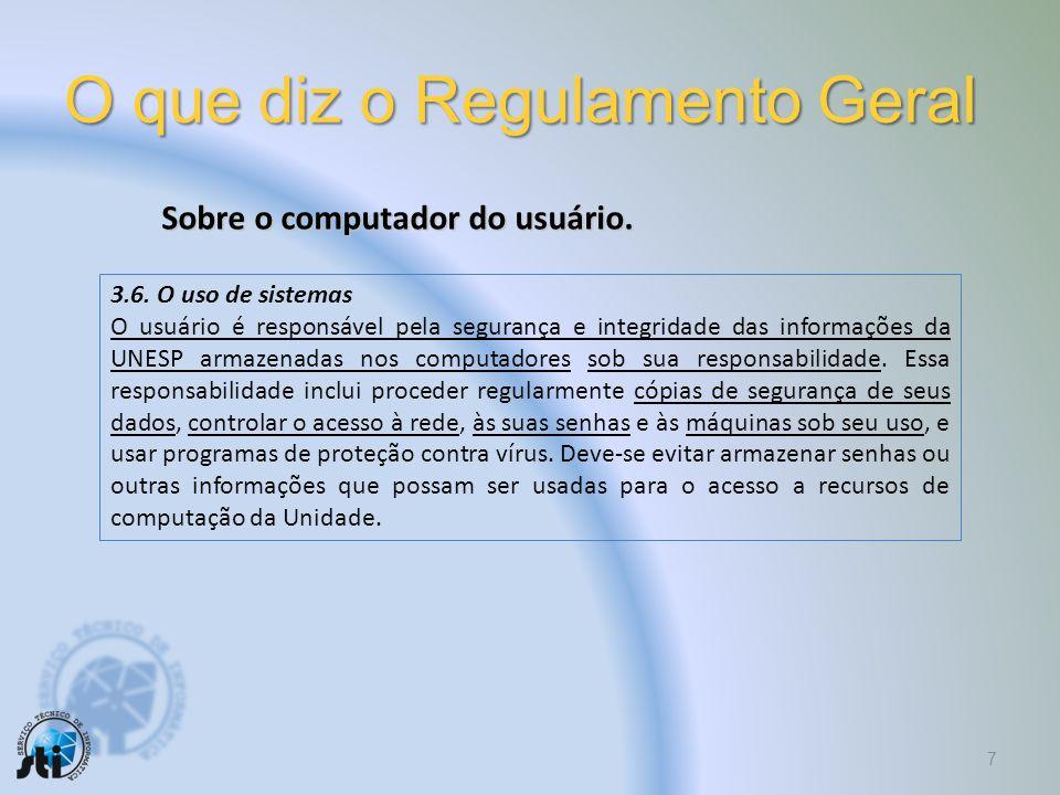O que diz o Regulamento Geral 6 REGULAMENTO GERAL PARA USO E ADMINISTRAÇÃO DE COMPUTADORES E REDES DA UNESP Referência: RG–AI.00.01.01 Data: 07/01/199