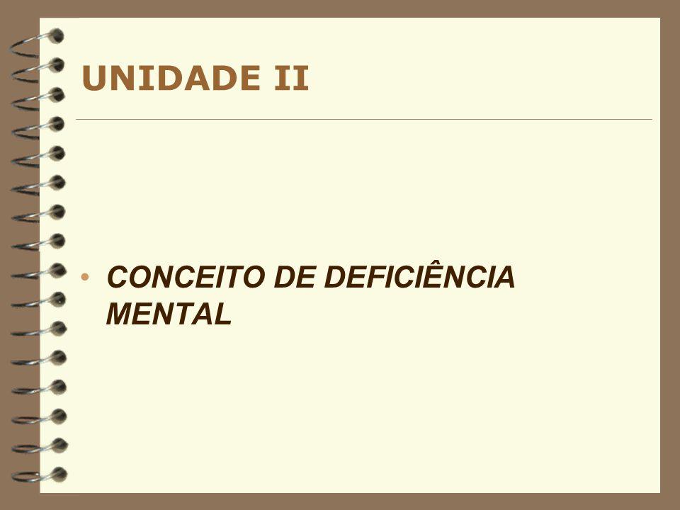 UNIDADE II CONCEITO DE DEFICIÊNCIA MENTAL