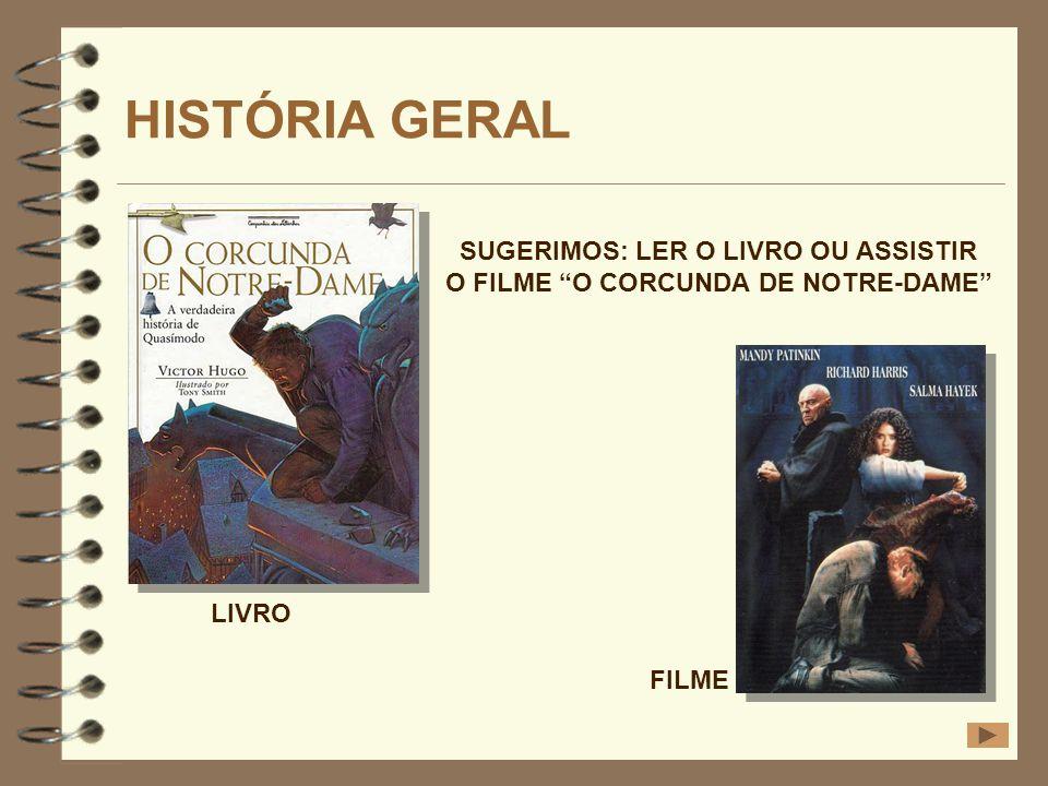 HISTÓRIA GERAL SUGERIMOS: LER O LIVRO OU ASSISTIR O FILME O CORCUNDA DE NOTRE-DAME LIVRO FILME