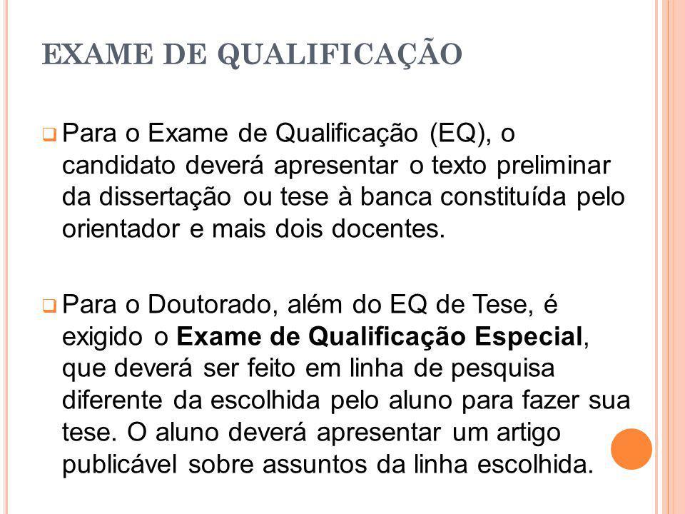 EXAME DE QUALIFICAÇÃO Para o Exame de Qualificação (EQ), o candidato deverá apresentar o texto preliminar da dissertação ou tese à banca constituída p