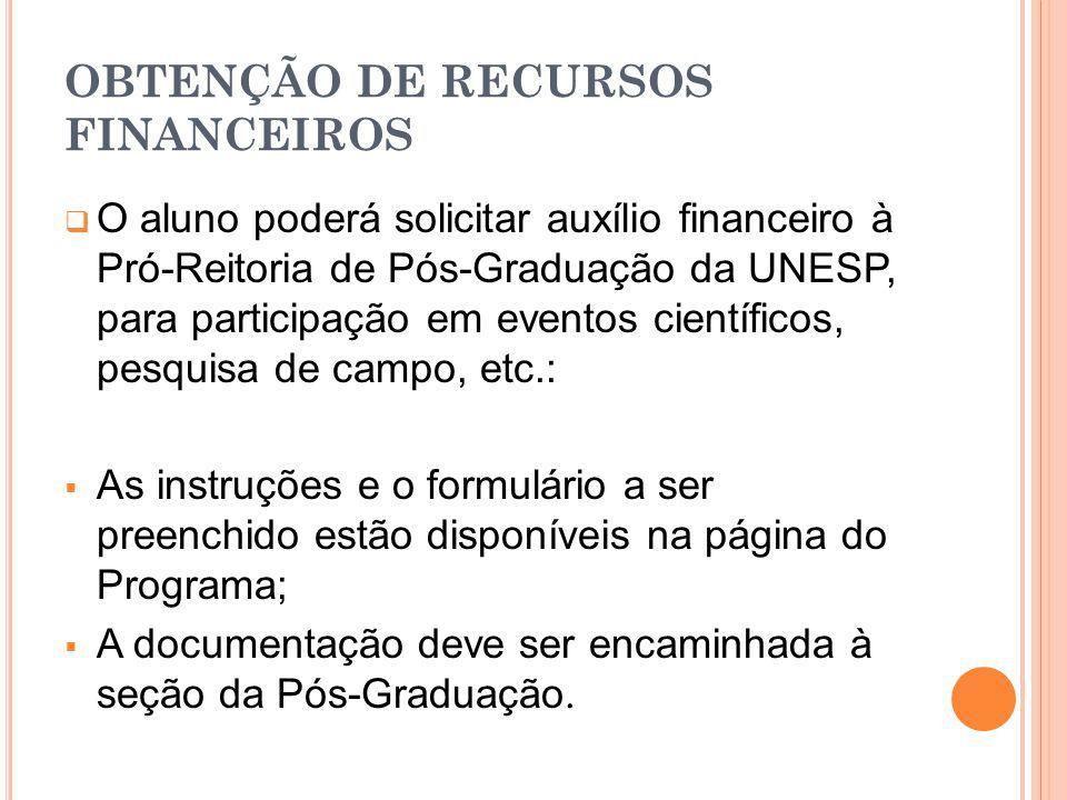 OBTENÇÃO DE RECURSOS FINANCEIROS O aluno poderá solicitar auxílio financeiro à Pró-Reitoria de Pós-Graduação da UNESP, para participação em eventos ci