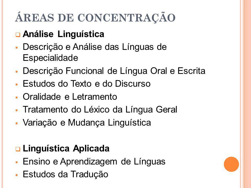 ÁREAS DE CONCENTRAÇÃO Análise Linguística Descrição e Análise das Línguas de Especialidade Descrição Funcional de Língua Oral e Escrita Estudos do Tex