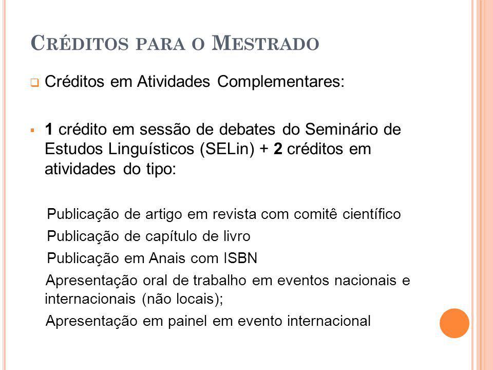 C RÉDITOS PARA O M ESTRADO Créditos em Atividades Complementares: 1 crédito em sessão de debates do Seminário de Estudos Linguísticos (SELin) + 2 créd