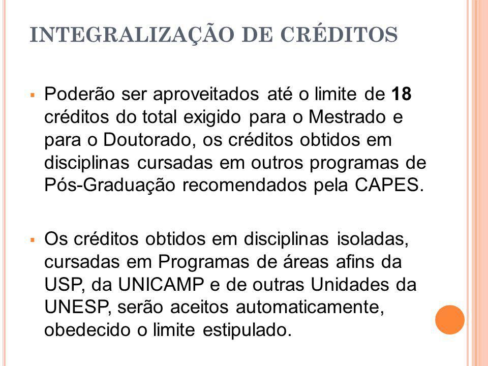 INTEGRALIZAÇÃO DE CRÉDITOS Poderão ser aproveitados até o limite de 18 créditos do total exigido para o Mestrado e para o Doutorado, os créditos obtid