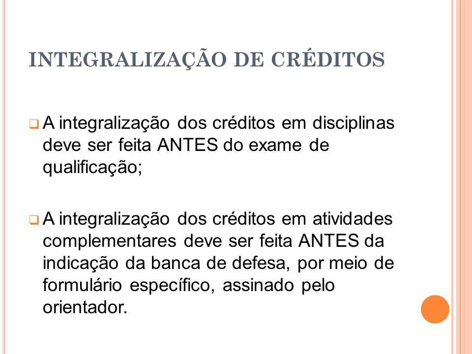 INTEGRALIZAÇÃO DE CRÉDITOS A integralização dos créditos em disciplinas deve ser feita ANTES do exame de qualificação; A integralização dos créditos e