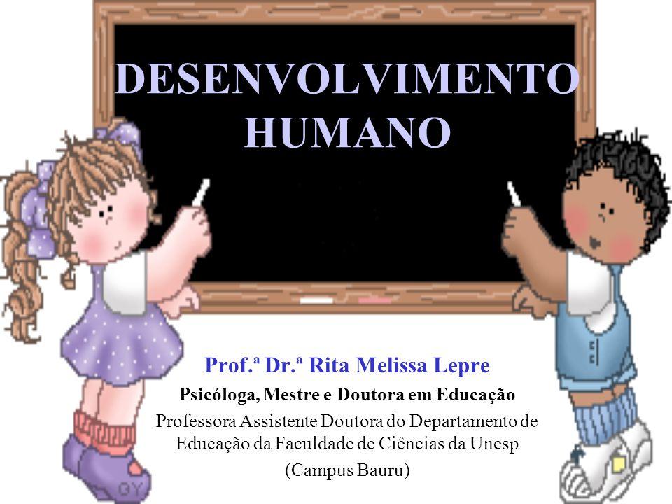 DESENVOLVIMENTO HUMANO Prof.ª Dr.ª Rita Melissa Lepre Psicóloga, Mestre e Doutora em Educação Professora Assistente Doutora do Departamento de Educaçã