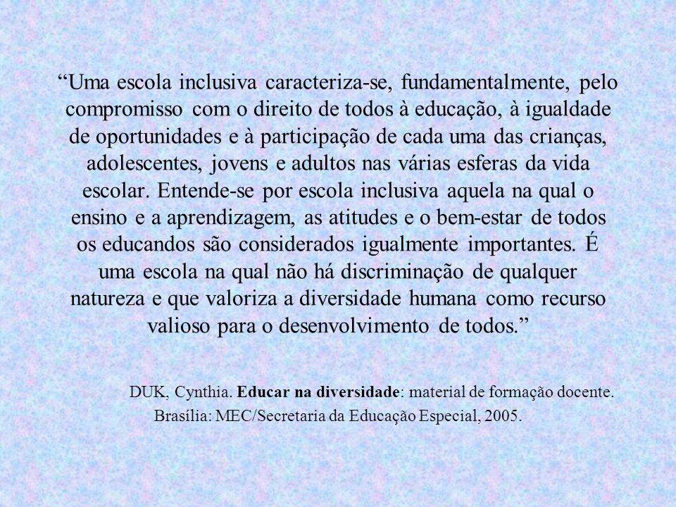 Uma escola inclusiva caracteriza-se, fundamentalmente, pelo compromisso com o direito de todos à educação, à igualdade de oportunidades e à participaç