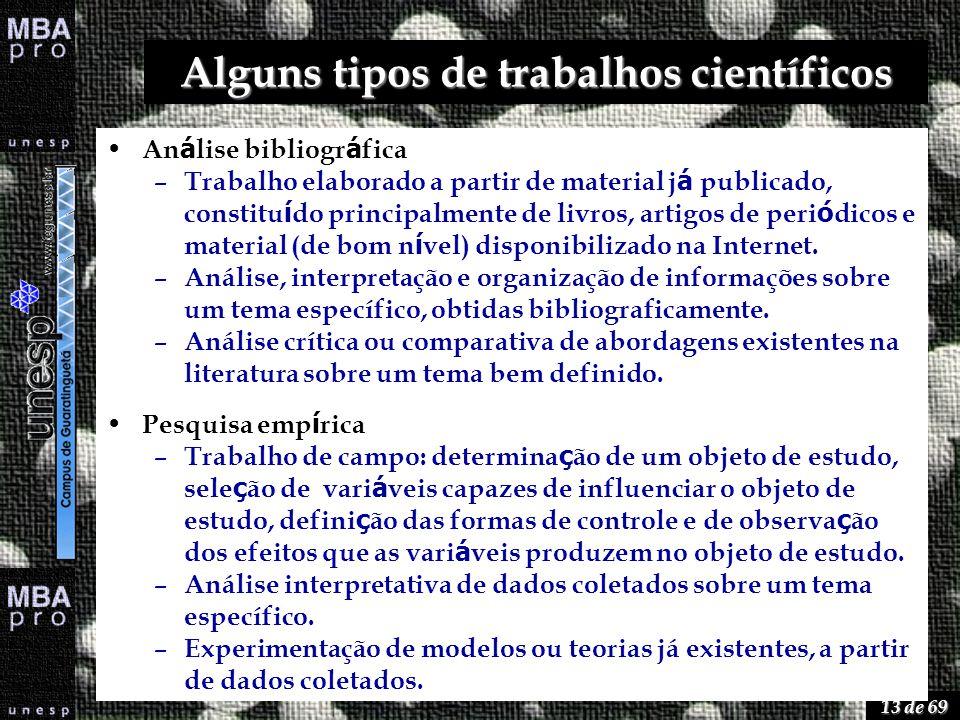 13 de 69 Alguns tipos de trabalhos científicos An á lise bibliogr á fica – Trabalho elaborado a partir de material j á publicado, constitu í do princi