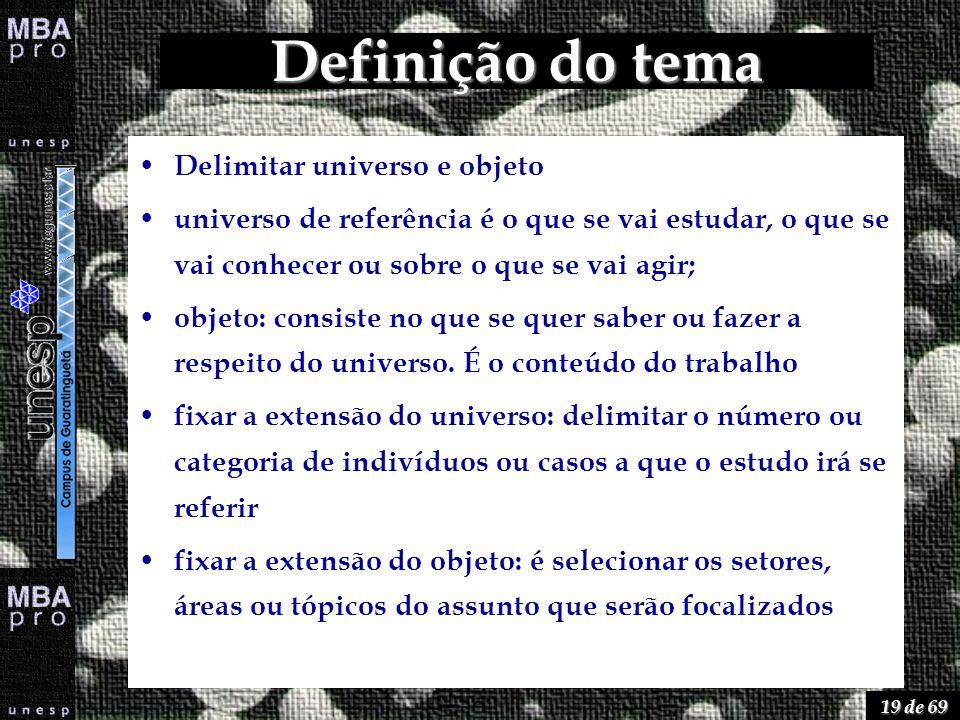 19 de 69 Definição do tema Delimitar universo e objeto universo de referência é o que se vai estudar, o que se vai conhecer ou sobre o que se vai agir