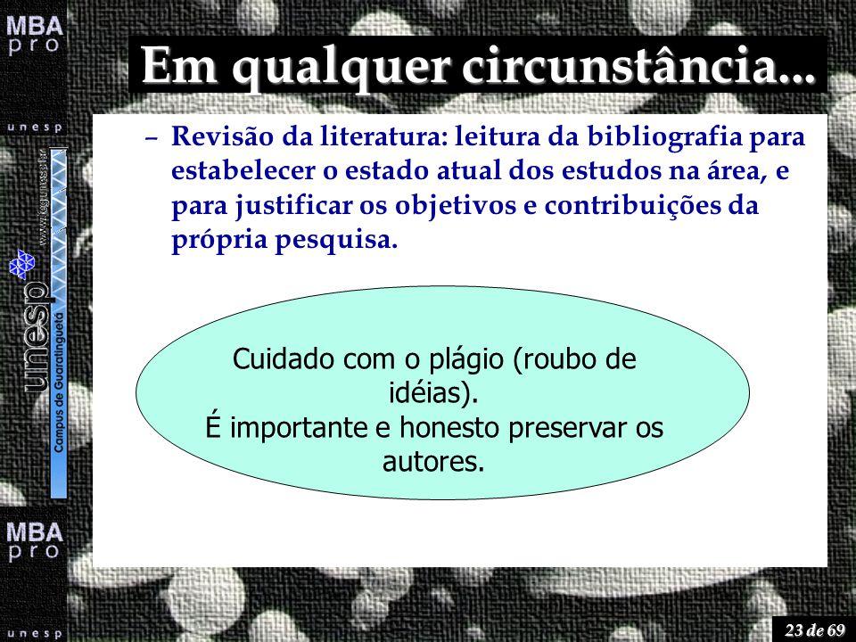 23 de 69 Em qualquer circunstância... – Revisão da literatura: leitura da bibliografia para estabelecer o estado atual dos estudos na área, e para jus