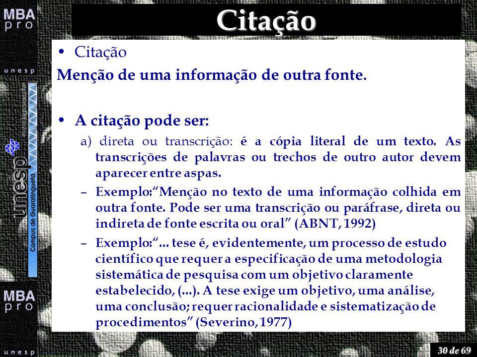 30 de 69 Citação Citação Menção de uma informação de outra fonte. A citação pode ser: a) direta ou transcrição: é a cópia literal de um texto. As tran