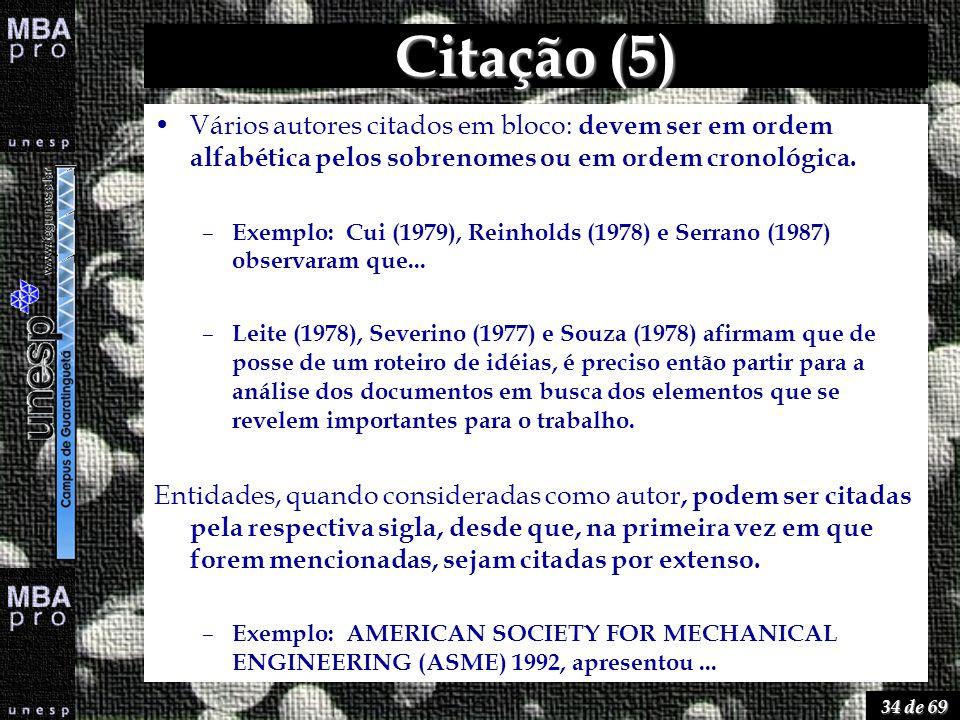 34 de 69 Citação (5) Vários autores citados em bloco: devem ser em ordem alfabética pelos sobrenomes ou em ordem cronológica. – Exemplo:Cui (1979), Re