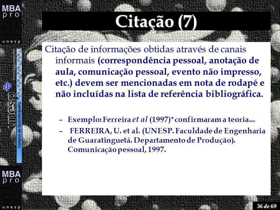 36 de 69 Citação (7) Citação de informações obtidas através de canais informais (correspondência pessoal, anotação de aula, comunicação pessoal, event