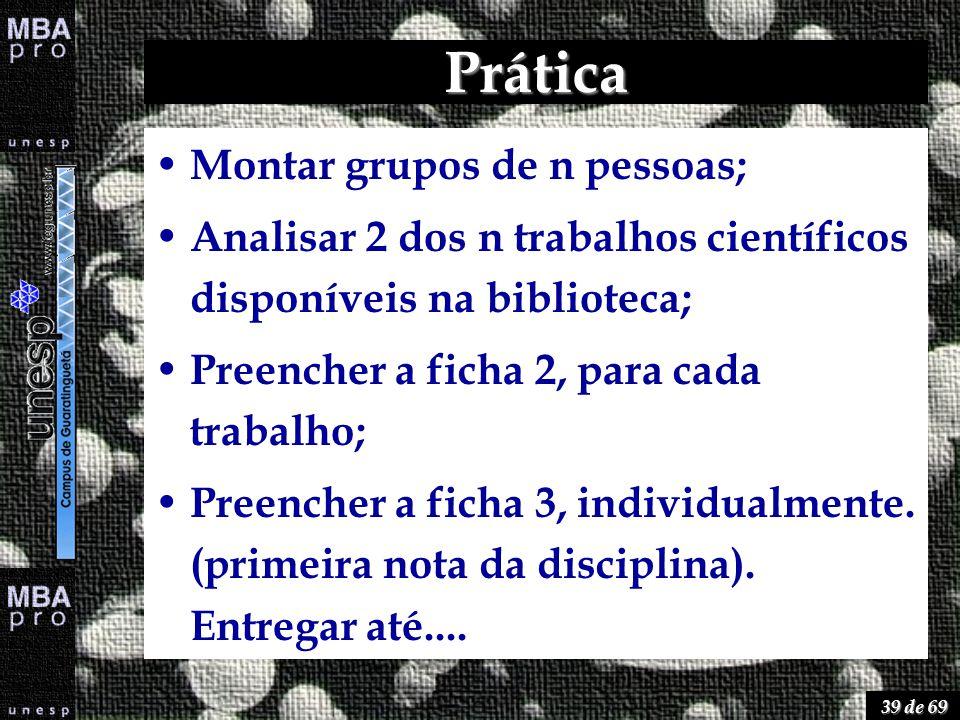 39 de 69 Prática Montar grupos de n pessoas; Analisar 2 dos n trabalhos científicos disponíveis na biblioteca; Preencher a ficha 2, para cada trabalho
