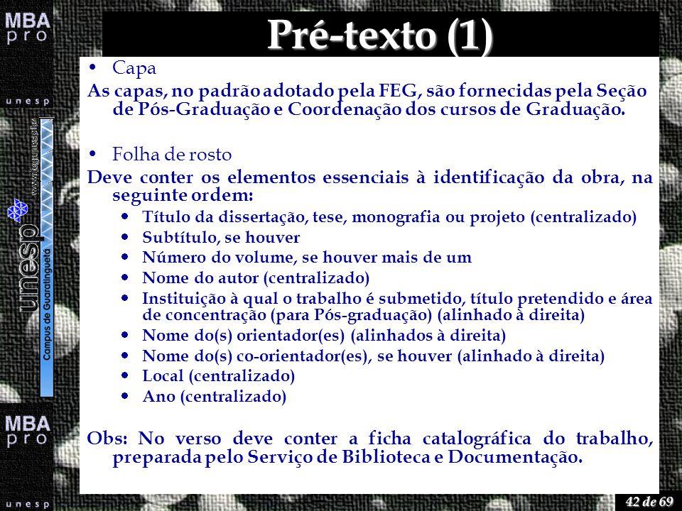 42 de 69 Pré-texto (1) Capa As capas, no padrão adotado pela FEG, são fornecidas pela Seção de Pós-Graduação e Coordenação dos cursos de Graduação. Fo