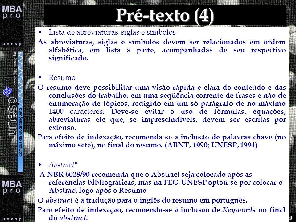 45 de 69 Pré-texto (4) Lista de abreviaturas, siglas e símbolos As abreviaturas, siglas e símbolos devem ser relacionados em ordem alfabética, em list