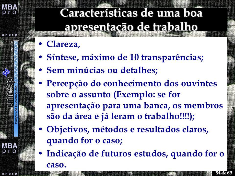 54 de 69 Características de uma boa apresentação de trabalho Clareza, Síntese, máximo de 10 transparências; Sem minúcias ou detalhes; Percepção do con