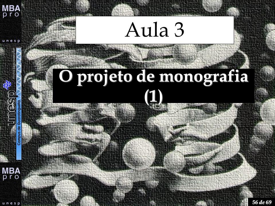 56 de 69 O projeto de monografia (1) Aula 3
