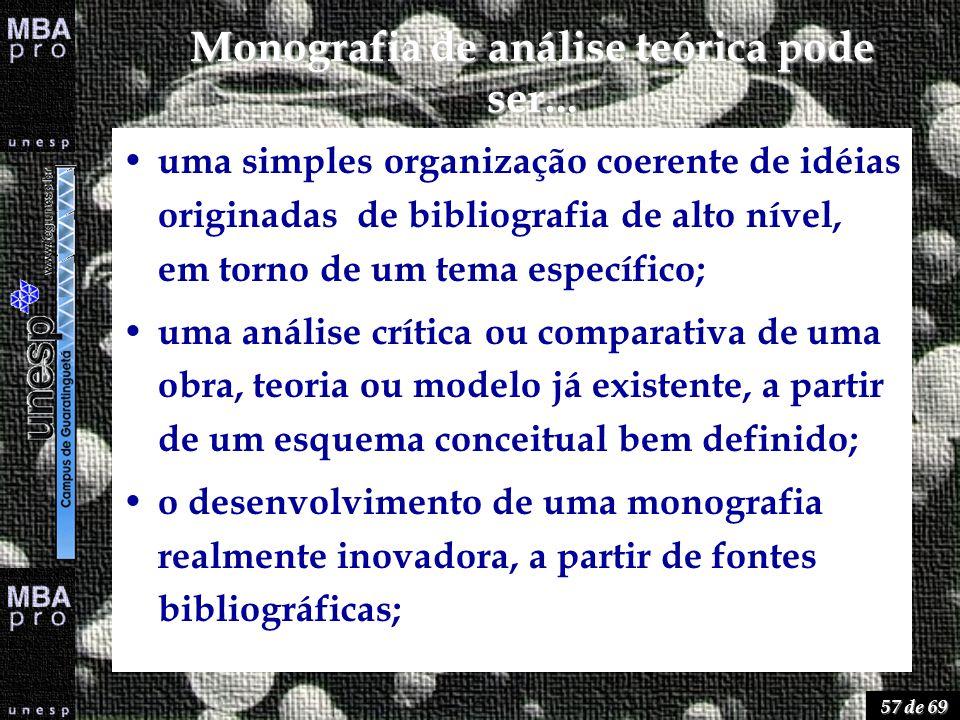 57 de 69 Monografia de análise teórica pode ser... uma simples organização coerente de idéias originadas de bibliografia de alto nível, em torno de um