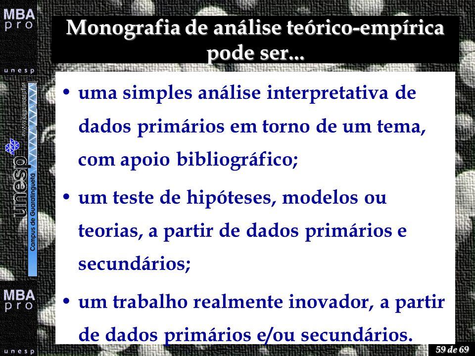 59 de 69 Monografia de análise teórico-empírica pode ser... uma simples análise interpretativa de dados primários em torno de um tema, com apoio bibli