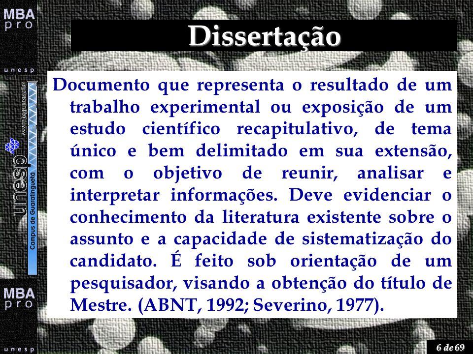 6 de 69 Dissertação Documento que representa o resultado de um trabalho experimental ou exposição de um estudo científico recapitulativo, de tema únic